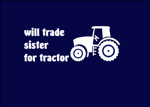 'Will trade sister for tractor'